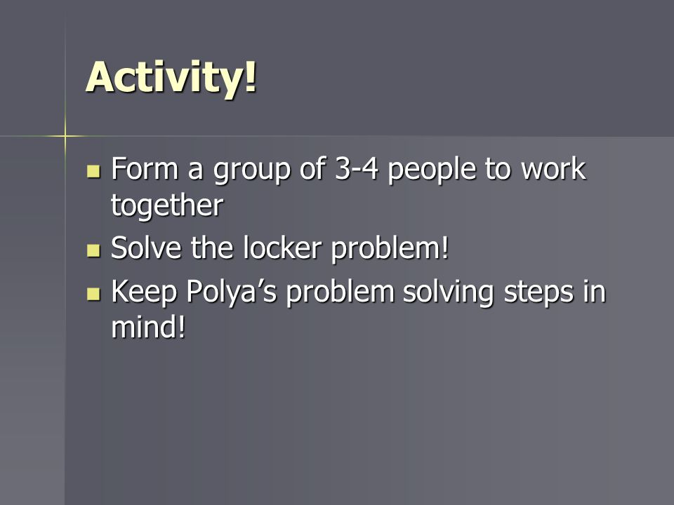 Activity! Form a group of 3-4 people to work together