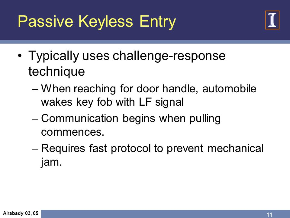 Passive Keyless Entry Typically uses challenge-response technique