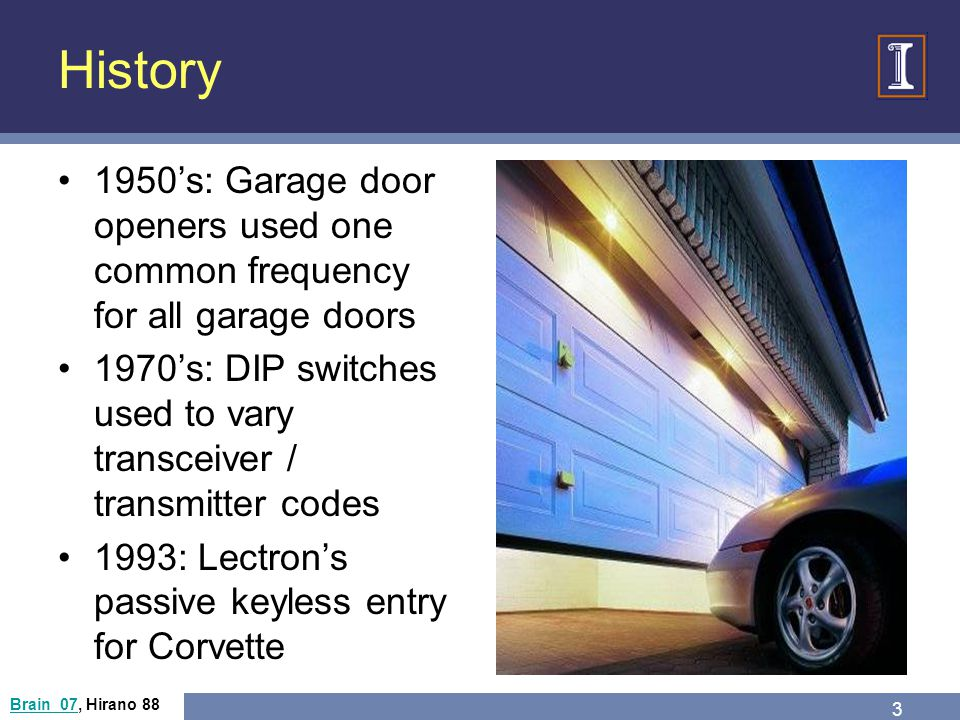 History 1950's: Garage door openers used one common frequency for all garage doors.