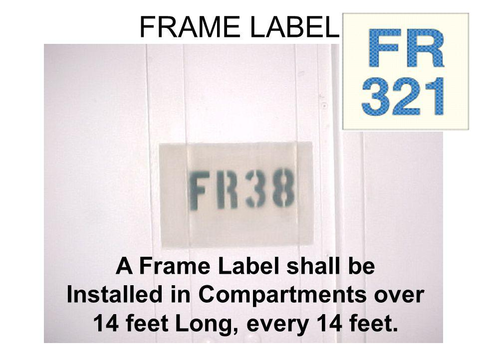 FRAME LABEL A Frame Label shall be Installed in Compartments over 14 feet Long, every 14 feet.