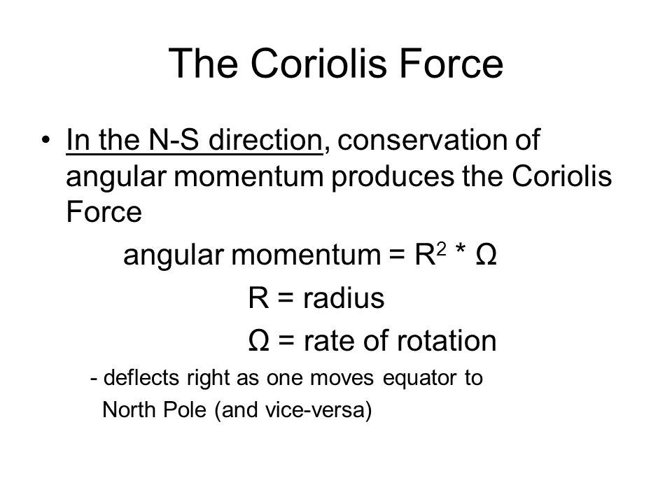 The Coriolis Force In the N-S direction, conservation of angular momentum produces the Coriolis Force.