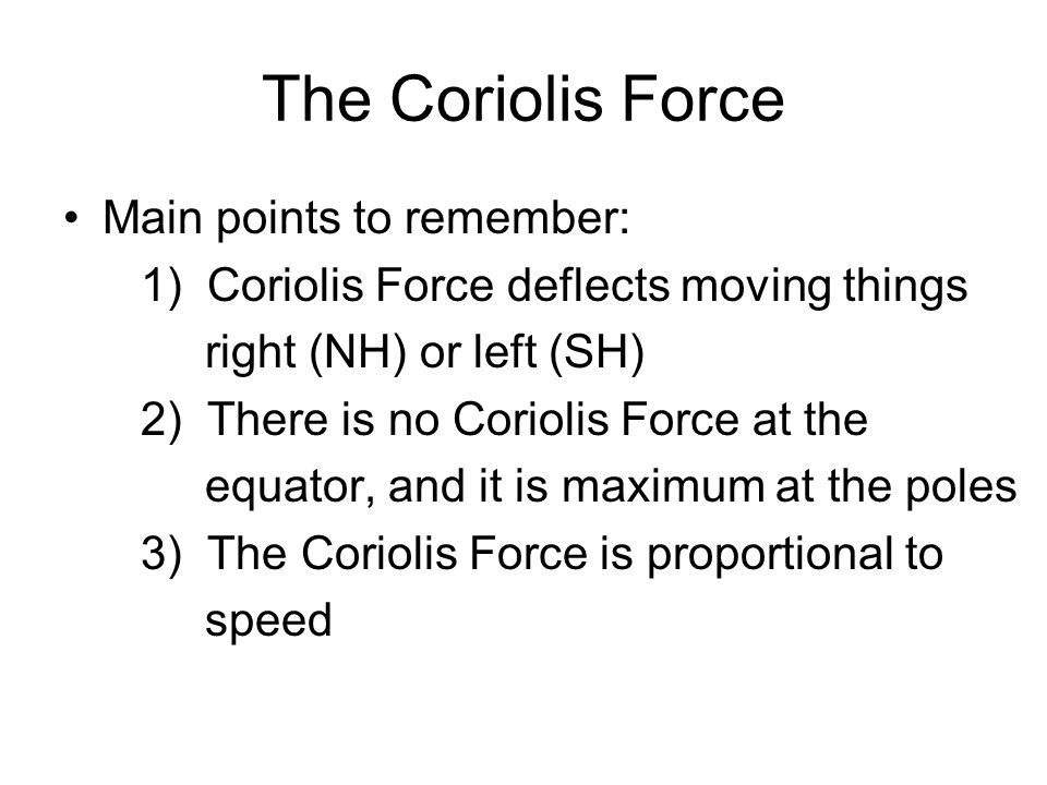 The Coriolis Force Main points to remember: