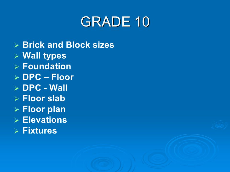 GRADE 10 Brick and Block sizes Wall types Foundation DPC – Floor