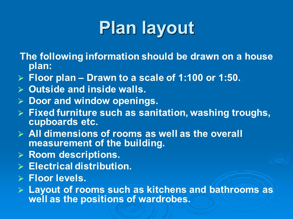 Plan layout Floor plan – Drawn to a scale of 1:100 or 1:50.