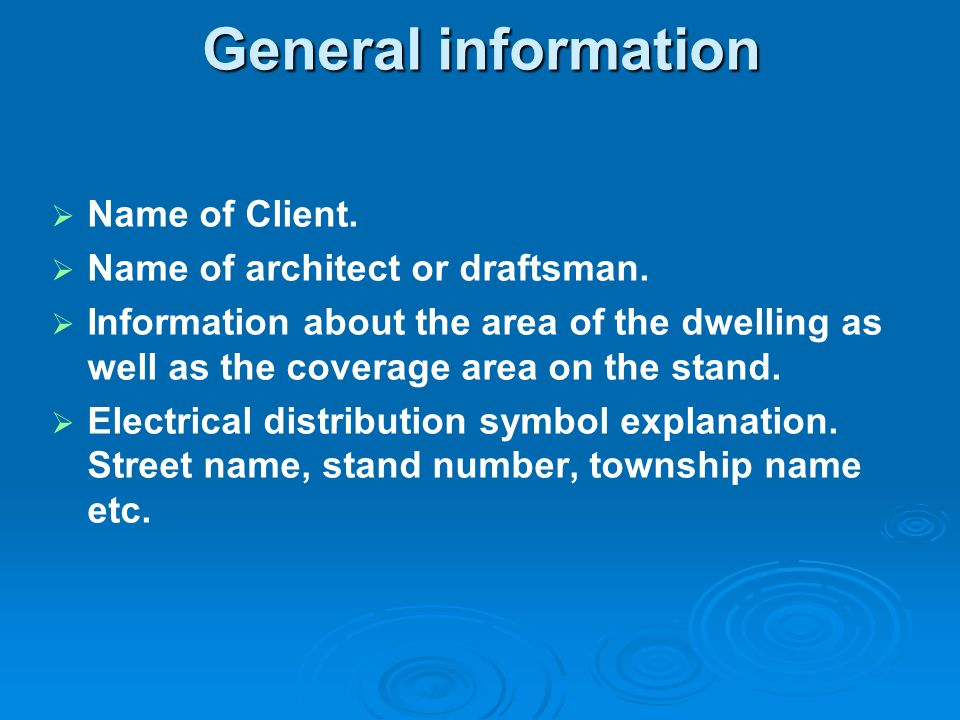 General information Name of Client. Name of architect or draftsman.