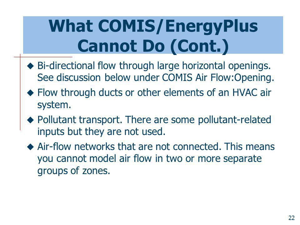 What COMIS/EnergyPlus Cannot Do (Cont.)