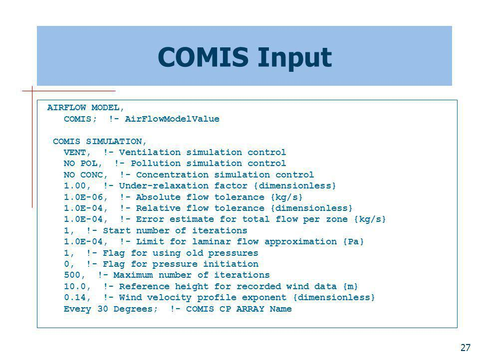 COMIS Input AIRFLOW MODEL, COMIS; !- AirFlowModelValue