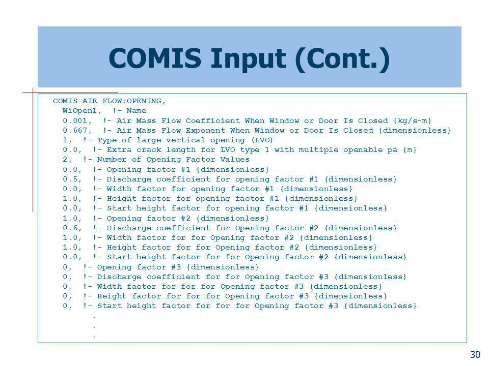 COMIS Input (Cont.) COMIS AIR FLOW:OPENING, WiOpen1, !- Name