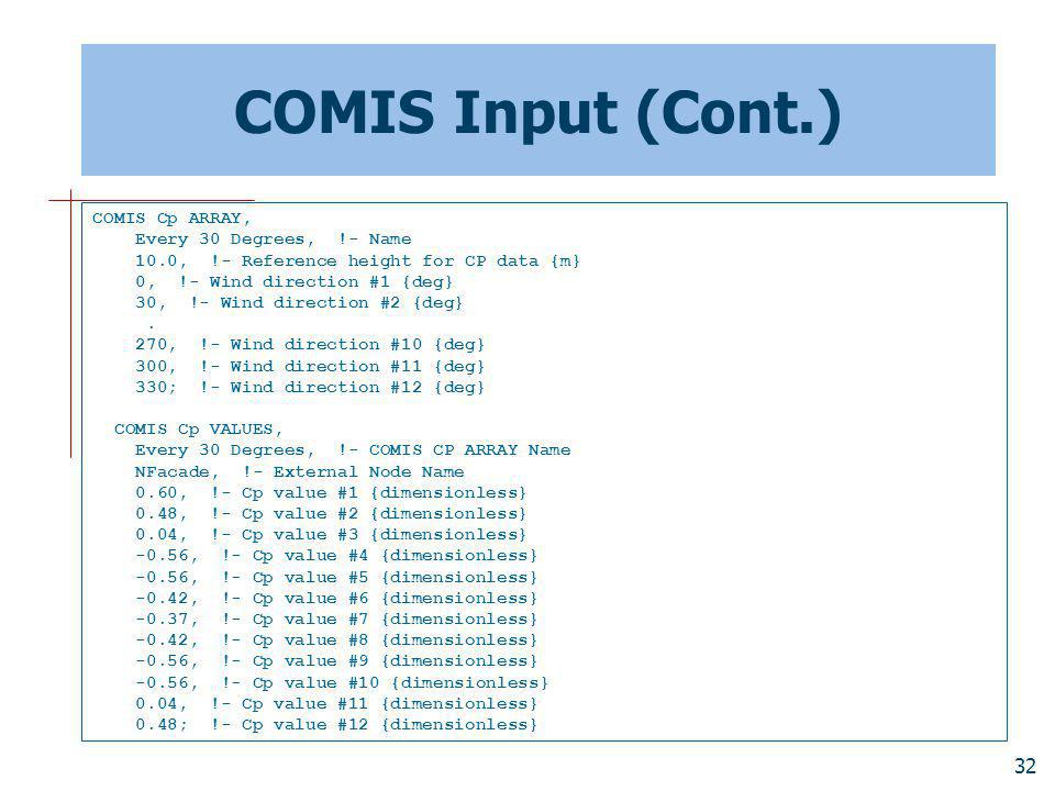 COMIS Input (Cont.) COMIS Cp ARRAY, Every 30 Degrees, !- Name