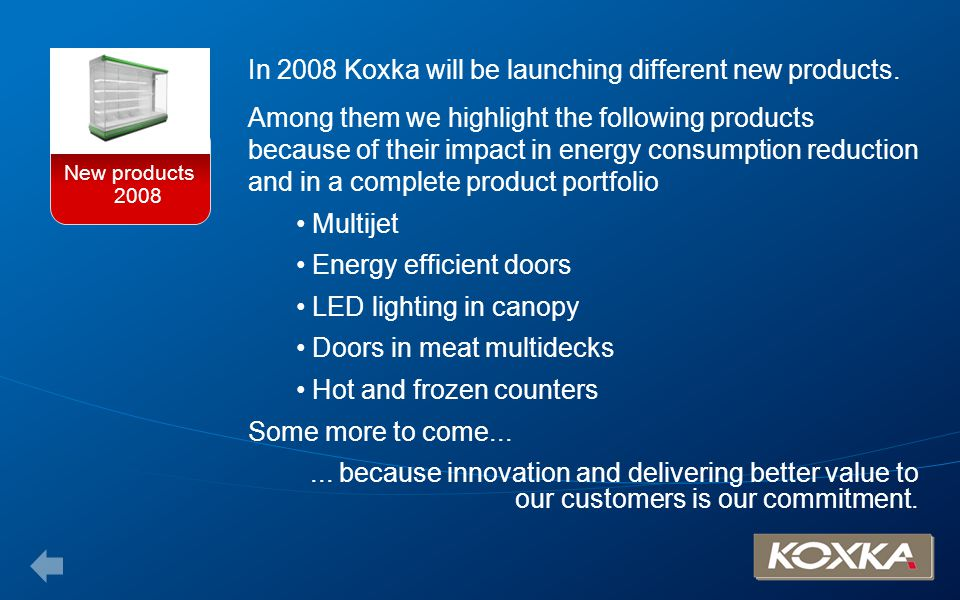In 2008 Koxka will be launching different new products.