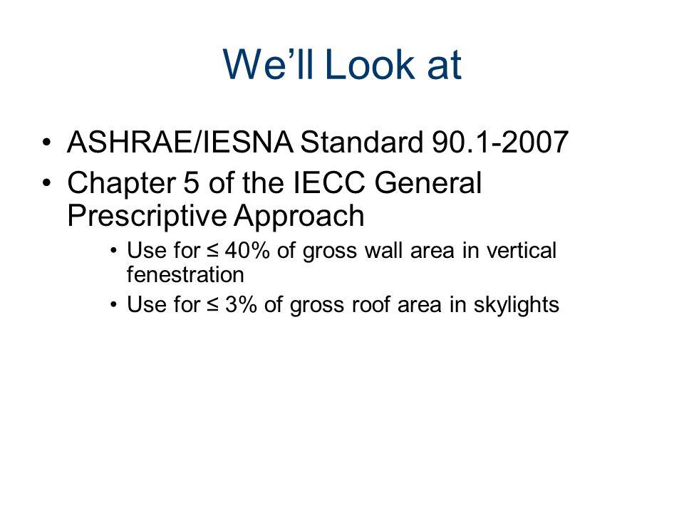 We'll Look at ASHRAE/IESNA Standard 90.1-2007