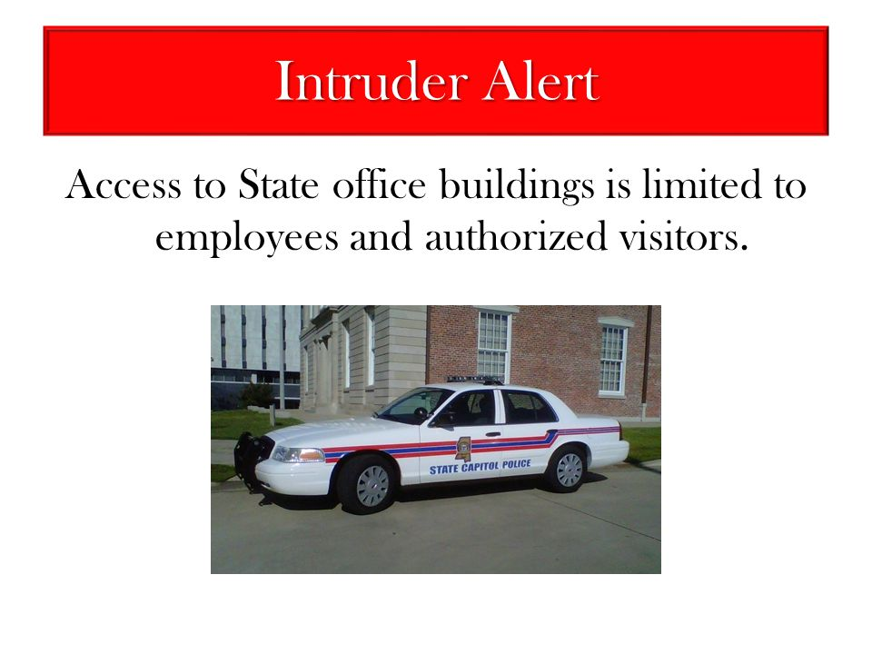 Intruder Alert Access to State office buildings is limited to employees and authorized visitors.