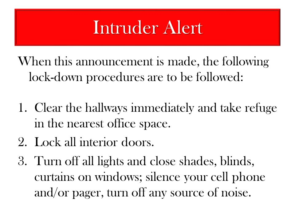 Intruder Alert When this announcement is made, the following lock-down procedures are to be followed: