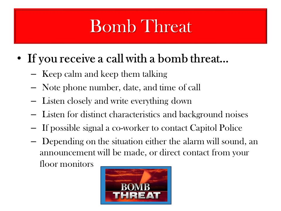 Bomb Threat If you receive a call with a bomb threat…