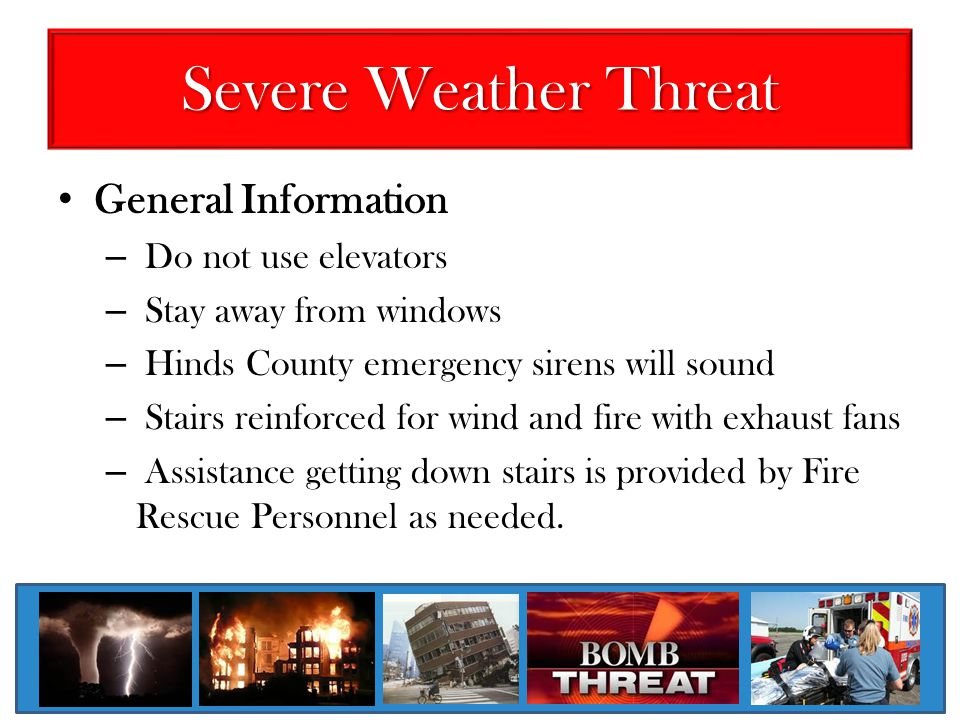 Severe Weather Threat General Information Do not use elevators