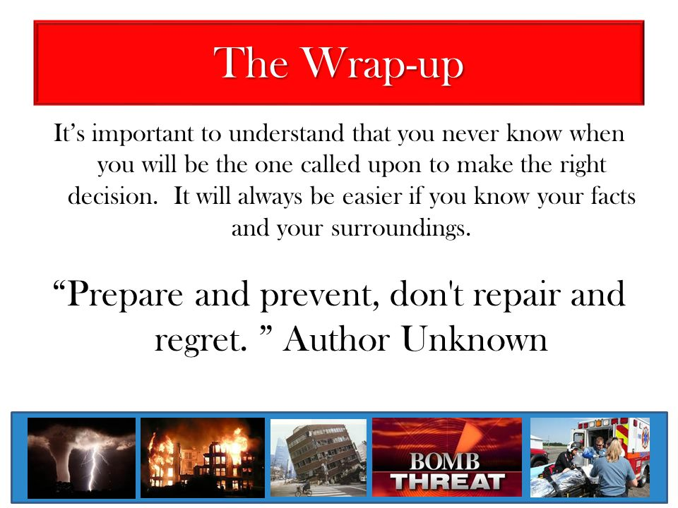Prepare and prevent, don t repair and regret. Author Unknown
