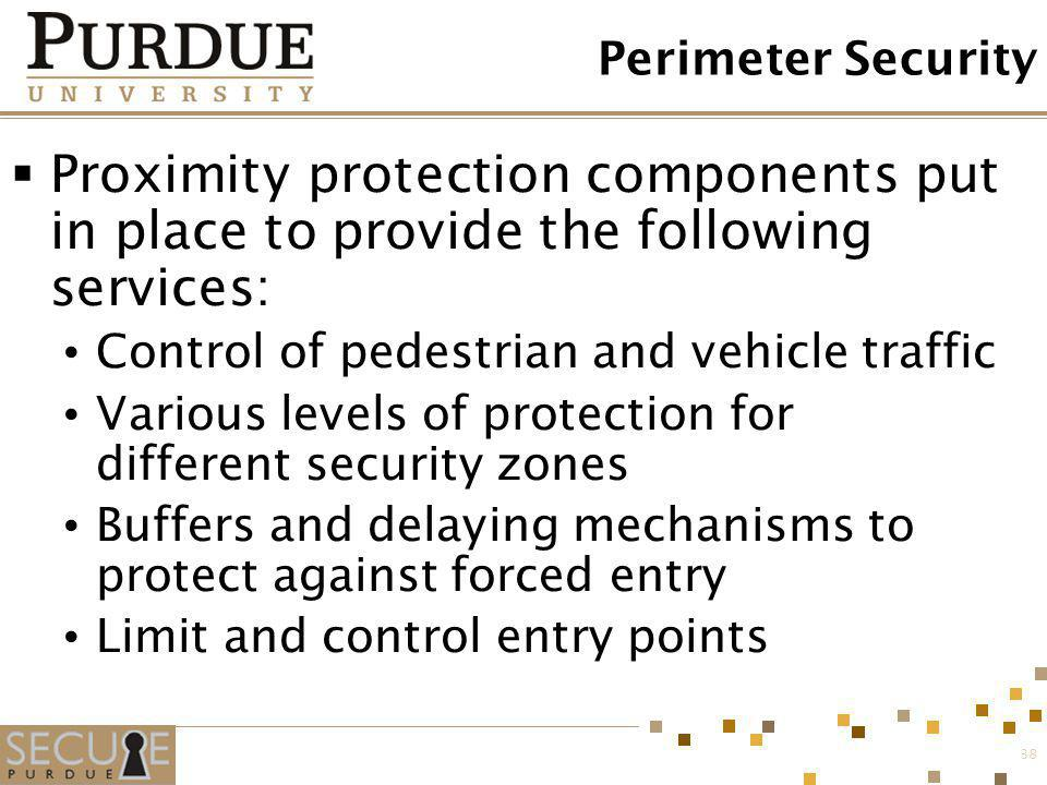 Perimeter Security Proximity protection components put in place to provide the following services: Control of pedestrian and vehicle traffic.