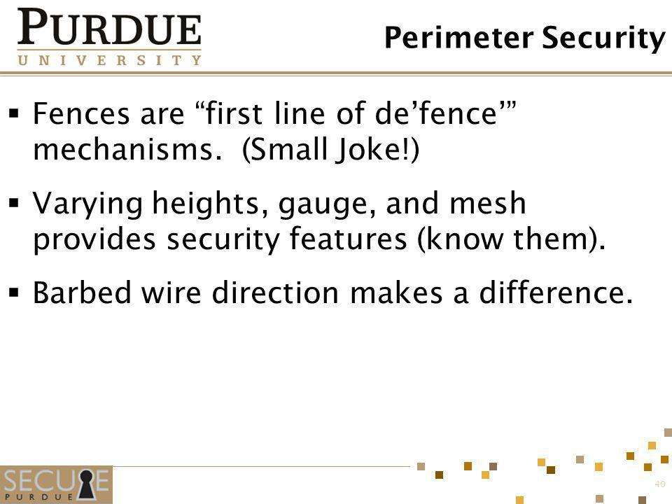 Fences are first line of de'fence' mechanisms. (Small Joke!)