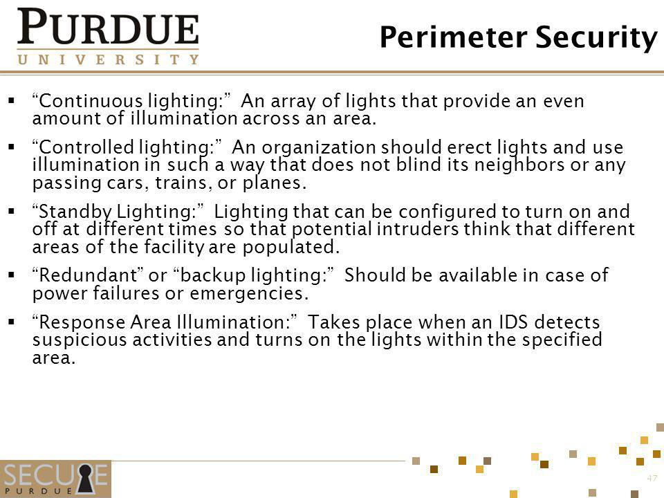 Perimeter Security Continuous lighting: An array of lights that provide an even amount of illumination across an area.