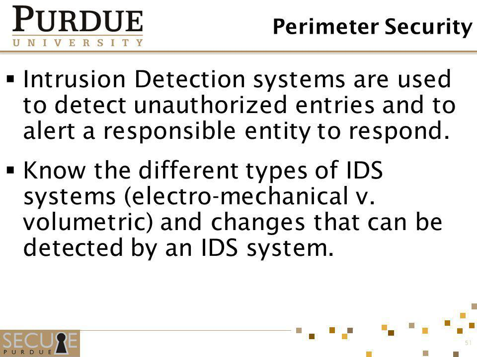Perimeter Security Intrusion Detection systems are used to detect unauthorized entries and to alert a responsible entity to respond.