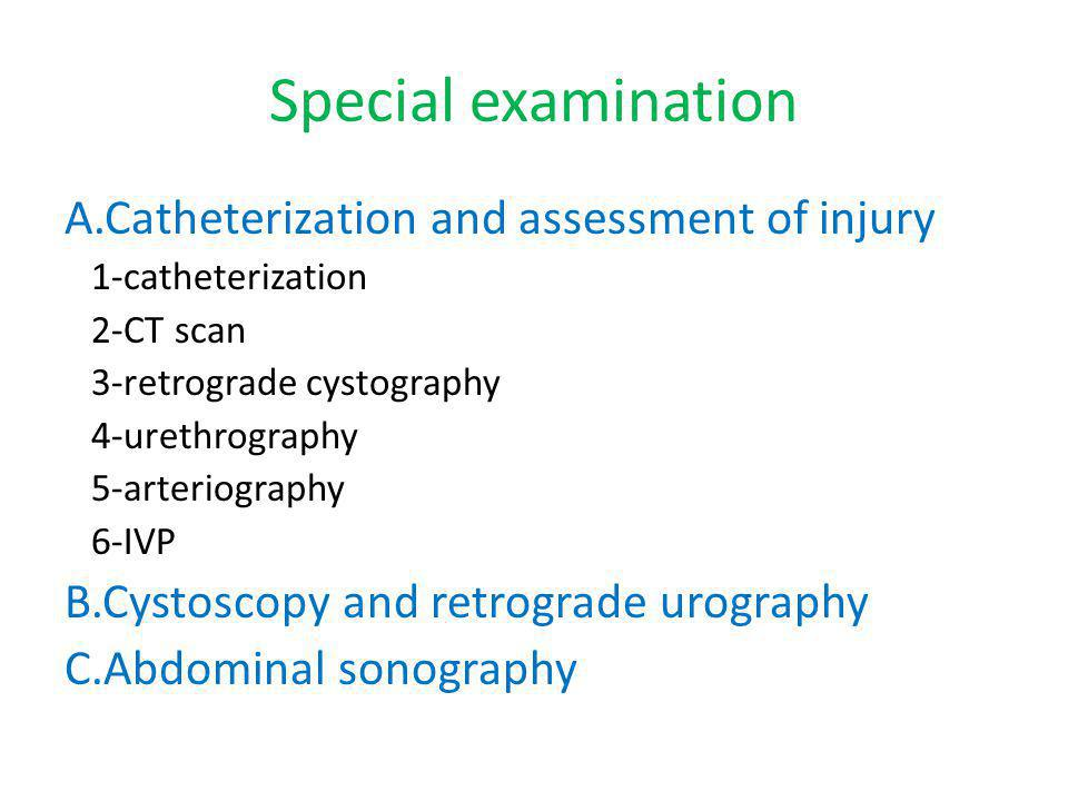 Special examination A.Catheterization and assessment of injury