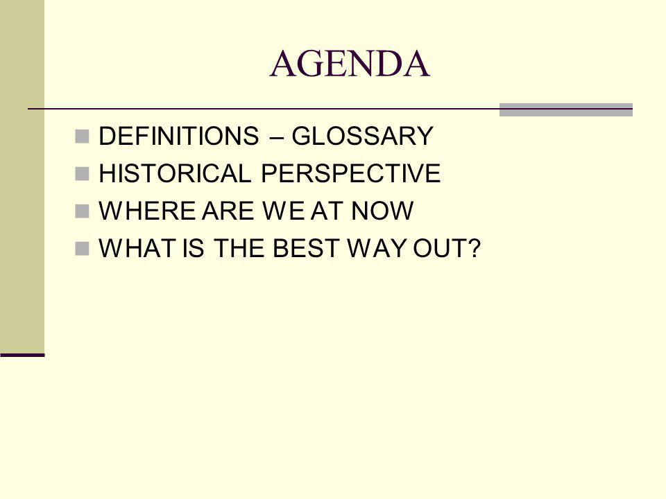AGENDA DEFINITIONS – GLOSSARY HISTORICAL PERSPECTIVE