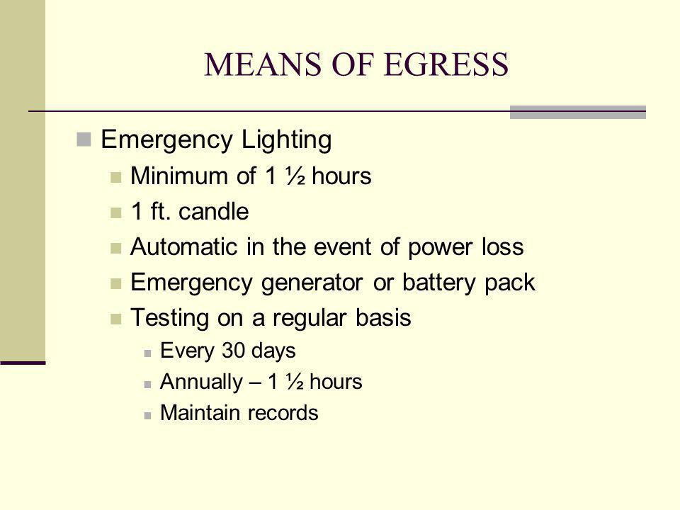 MEANS OF EGRESS Emergency Lighting Minimum of 1 ½ hours 1 ft. candle