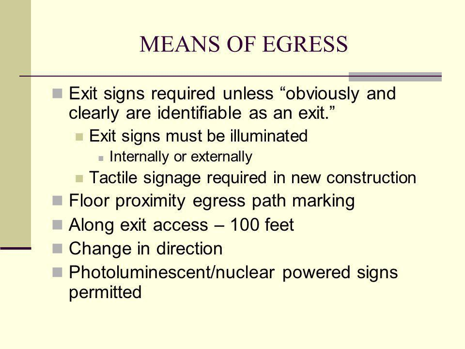 MEANS OF EGRESS Exit signs required unless obviously and clearly are identifiable as an exit. Exit signs must be illuminated.