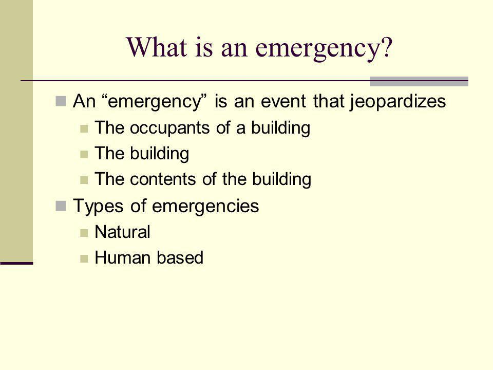 What is an emergency An emergency is an event that jeopardizes