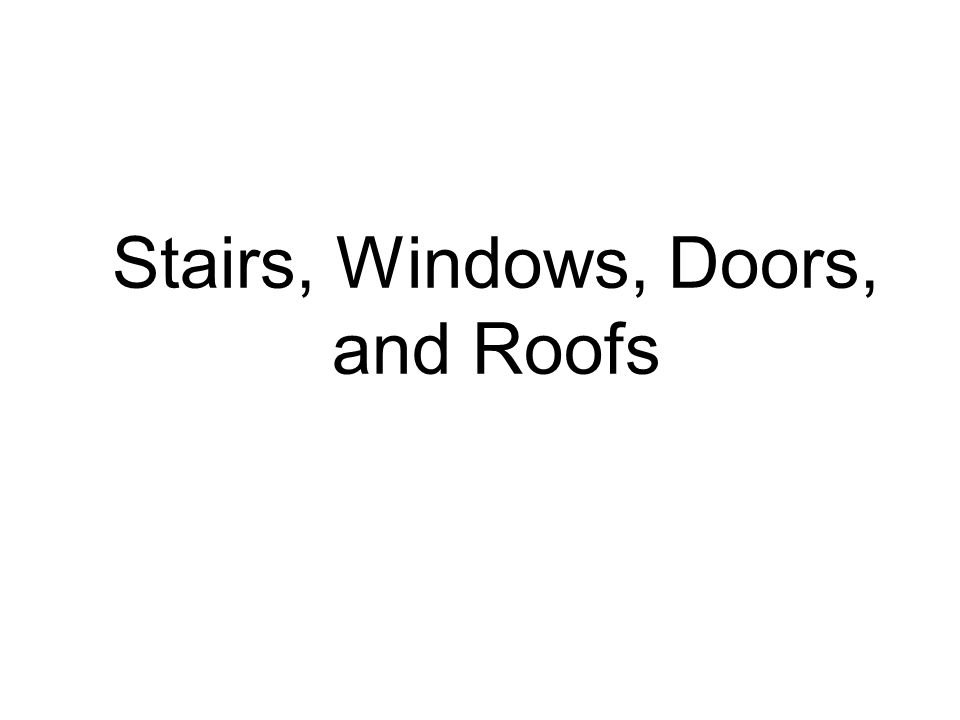 Stairs, Windows, Doors, and Roofs