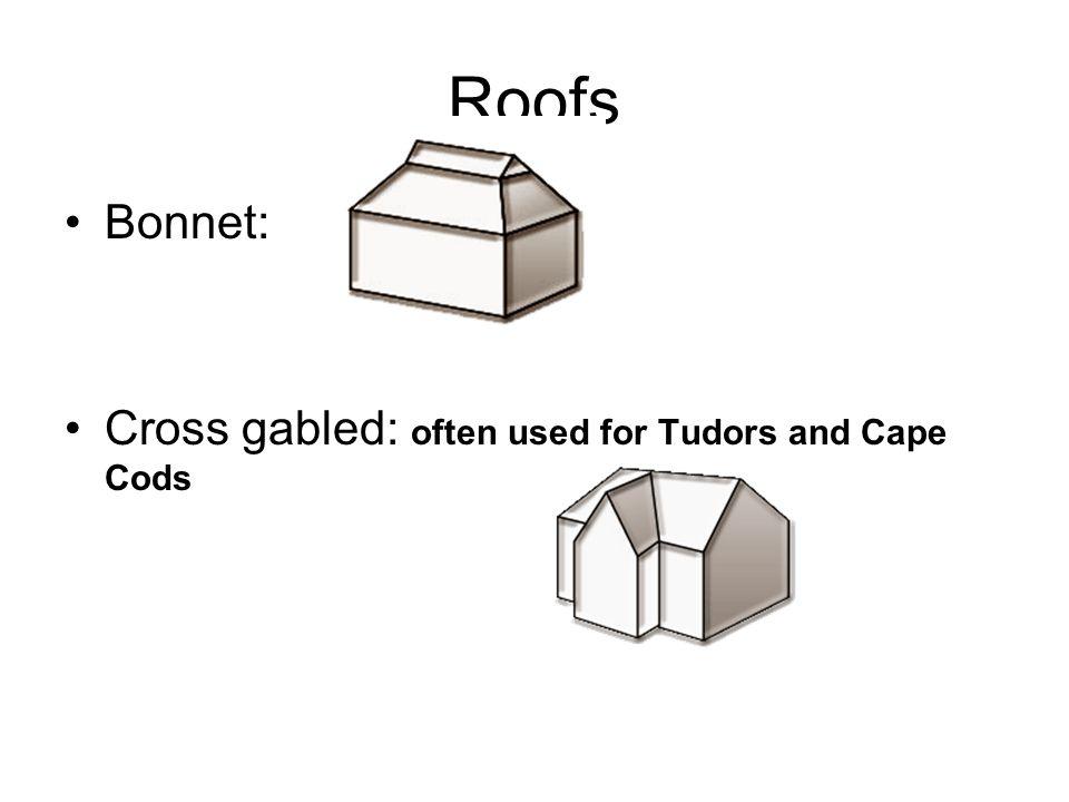 Roofs Bonnet: Cross gabled: often used for Tudors and Cape Cods