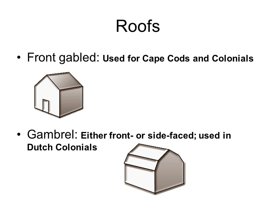 Roofs Front gabled: Used for Cape Cods and Colonials