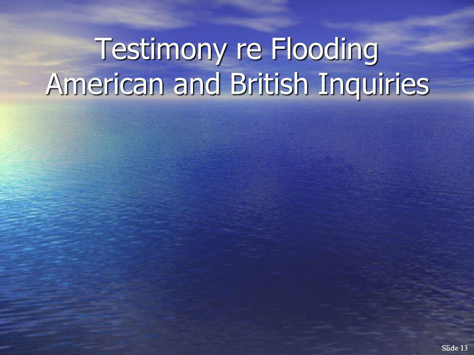 Testimony re Flooding American and British Inquiries