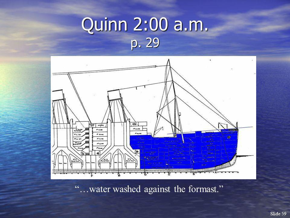 Quinn 2:00 a.m. p. 29 …water washed against the formast.
