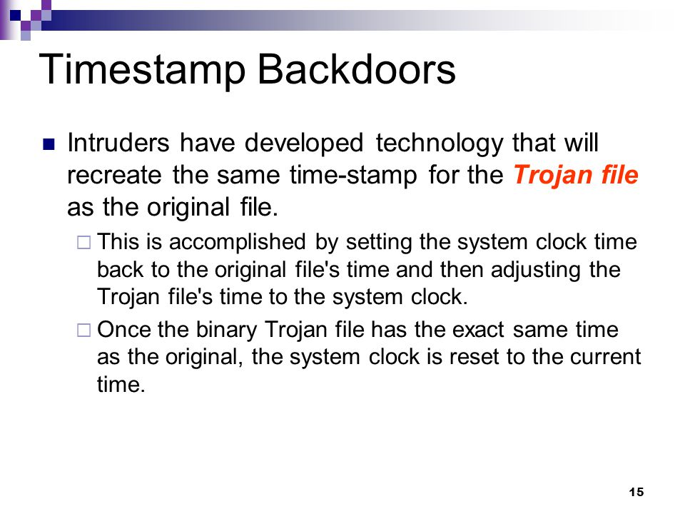 Timestamp Backdoors Intruders have developed technology that will recreate the same time-stamp for the Trojan file as the original file.