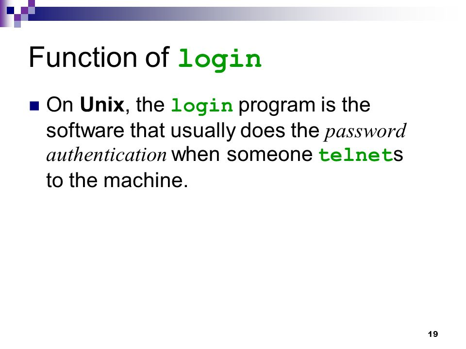 Function of login On Unix, the login program is the software that usually does the password authentication when someone telnets to the machine.