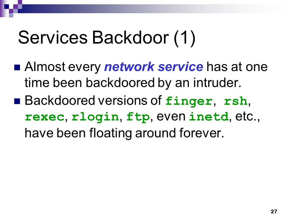 Services Backdoor (1) Almost every network service has at one time been backdoored by an intruder.