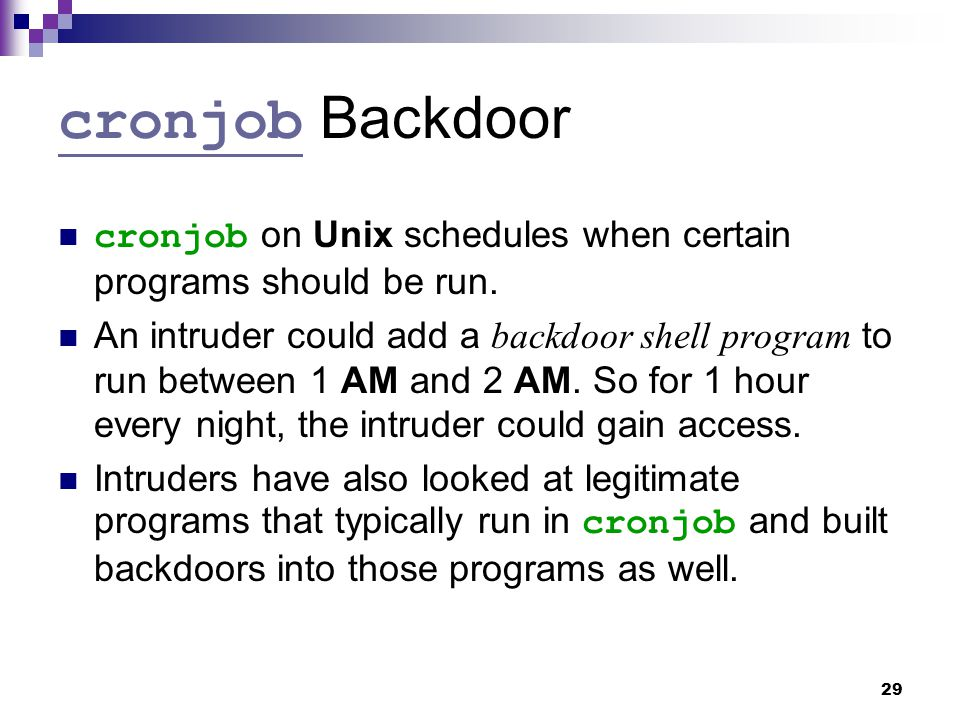 cronjob Backdoor cronjob on Unix schedules when certain programs should be run.