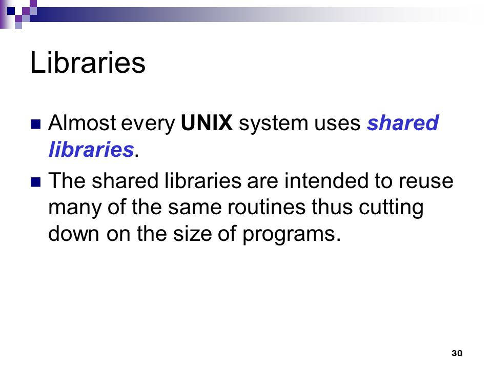 Libraries Almost every UNIX system uses shared libraries.
