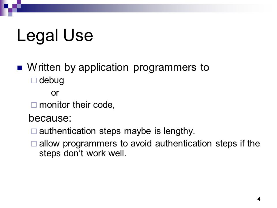 Legal Use Written by application programmers to because: debug or