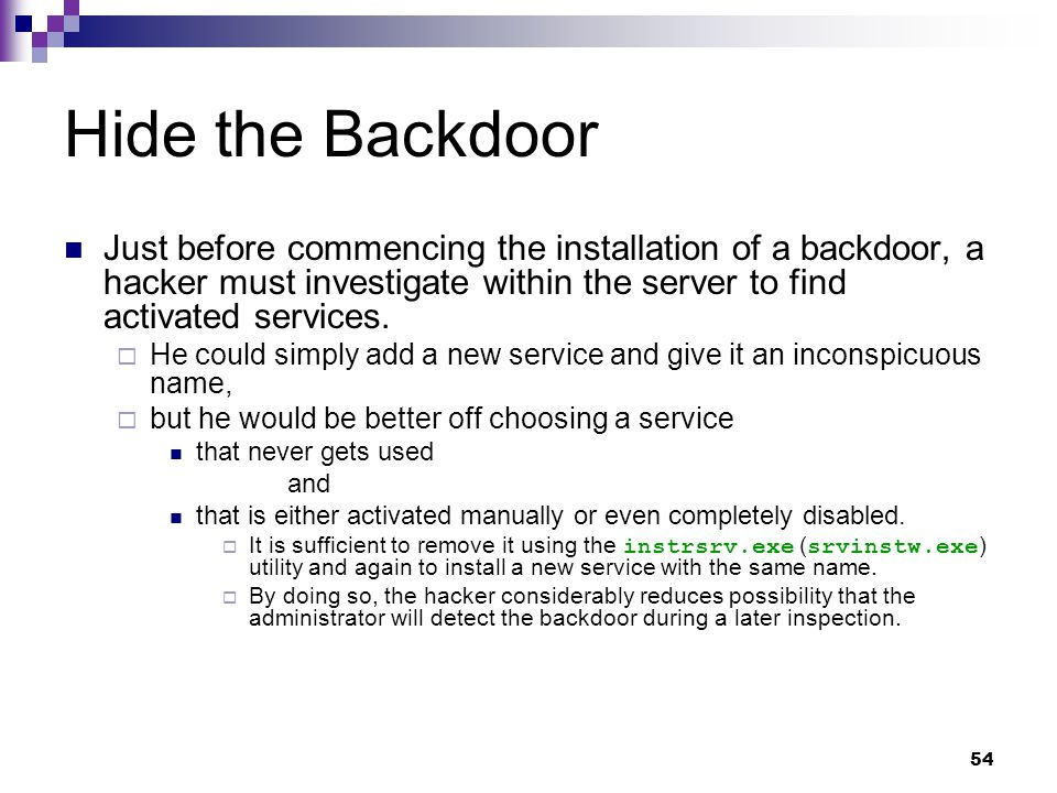 Hide the Backdoor Just before commencing the installation of a backdoor, a hacker must investigate within the server to find activated services.