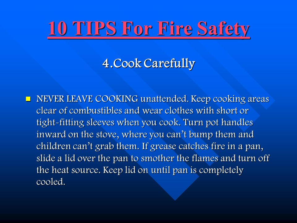 10 TIPS For Fire Safety 4.Cook Carefully