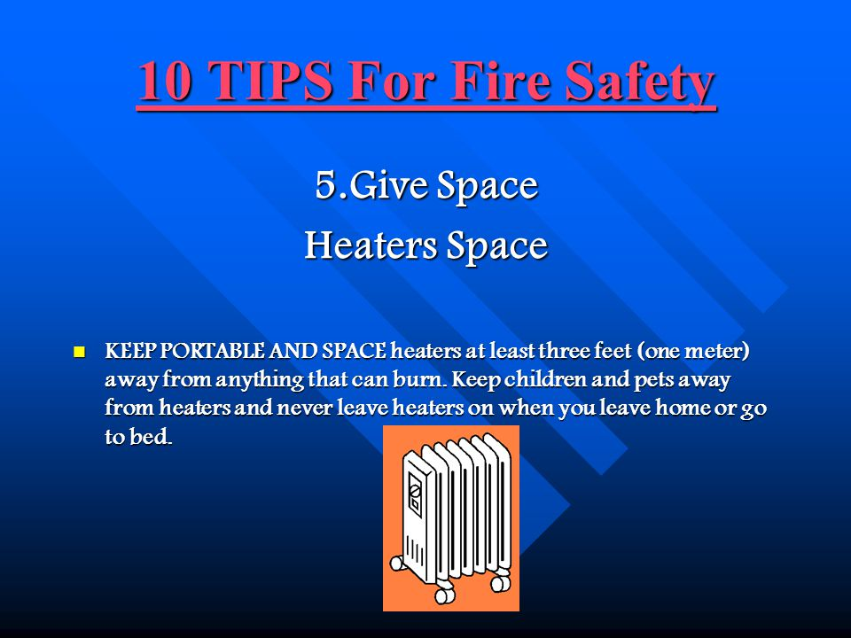 10 TIPS For Fire Safety 5.Give Space Heaters Space