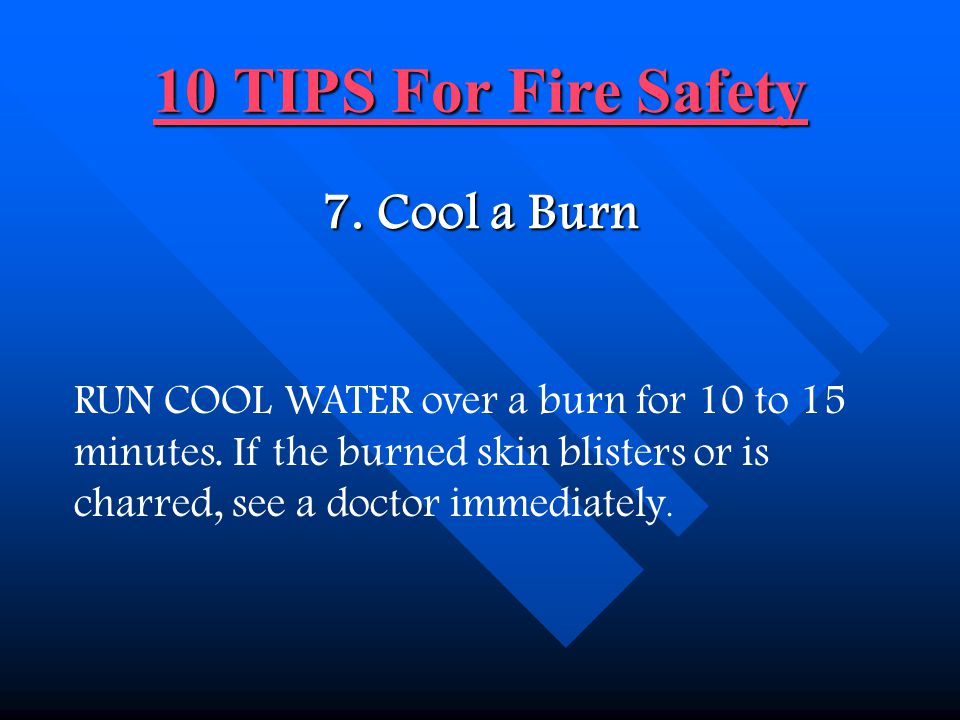 10 TIPS For Fire Safety 7. Cool a Burn