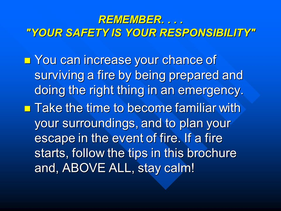 REMEMBER. . . . YOUR SAFETY IS YOUR RESPONSIBILITY