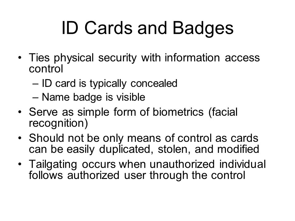 ID Cards and Badges Ties physical security with information access control. ID card is typically concealed.