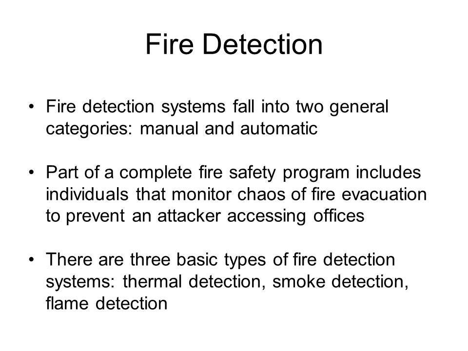 Fire Detection Fire detection systems fall into two general categories: manual and automatic.