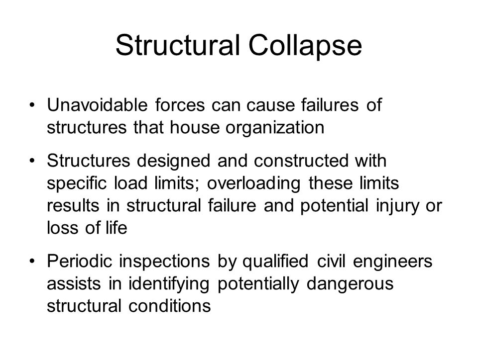 Structural Collapse Unavoidable forces can cause failures of structures that house organization.