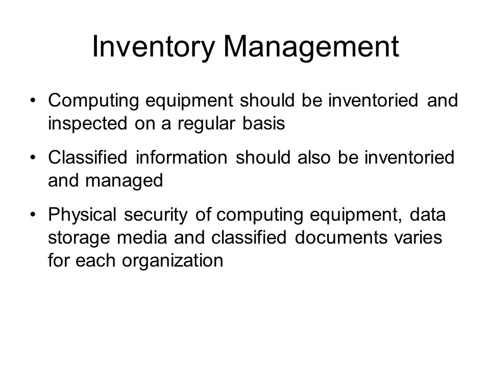 Inventory Management Computing equipment should be inventoried and inspected on a regular basis.