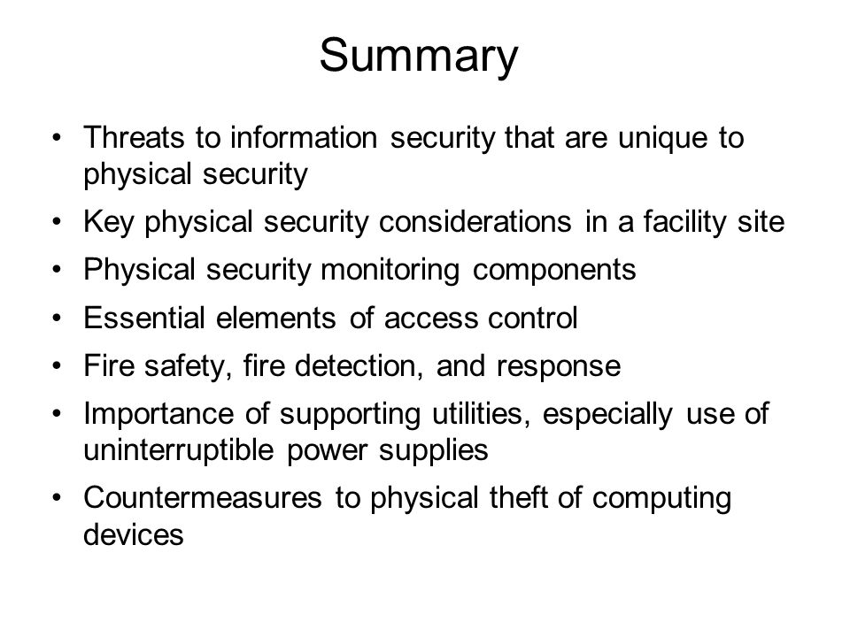 Summary Threats to information security that are unique to physical security. Key physical security considerations in a facility site.